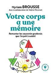 Votre corps a une mémoire - Remonter les souvenirs profonds que l esprit à oublié de Myriam Brousse