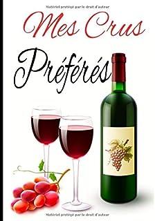 Mes crus préférés: Grand livret pour les amateurs de bon vins. Noter toutes les..
