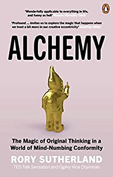Alchemy: The Surprising Power of Ideas That Don't Make Sense by [Rory Sutherland]