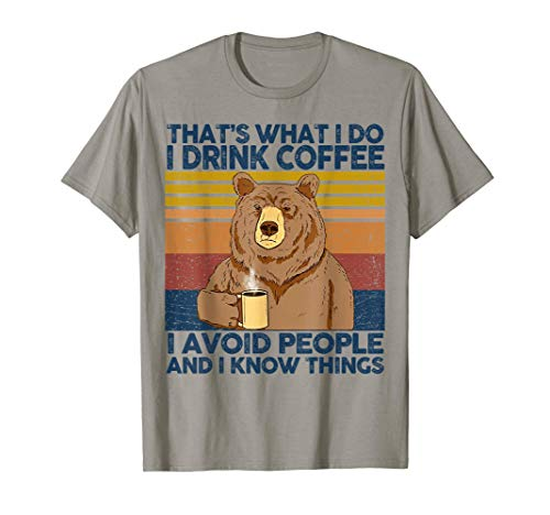 That's What I Do I Drink Coffee I hate People I Know Things T-Shirt