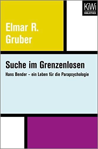 Suche im Grenzenlosen: Hans Bender – ein Leben für die Parapsychologie