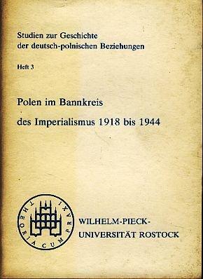 Polen im Bannkreis des Imperialismus 1918 - 1944. Wilhelm-Pieck-Universität Rostock, Sekt. Geschichte. Red.: Abt. Wissenschaftspublizistik. Studien zur Geschichte der deutsch-polnischen Beziehungen, H. 3.