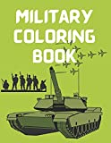 Military Coloring Book: World War II Coloring Book to Color Story Event   An Army, Soldier, Tanks, Armored Vehicles and Jet Fighters coloring book   ... Patriotic Navy and Air force book for kids