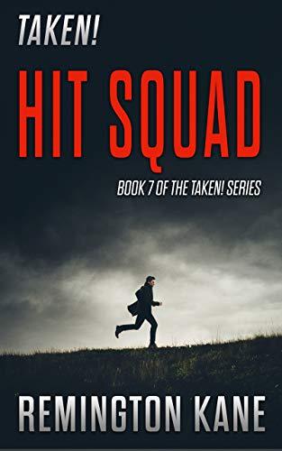 Taken! - Hit Squad (A Taken! Novel Book 7) by [Remington Kane]