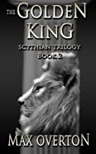 Scythian Trilogy Book 2: The Golden King (Volume 2) by Max Overton (2013-03-07)