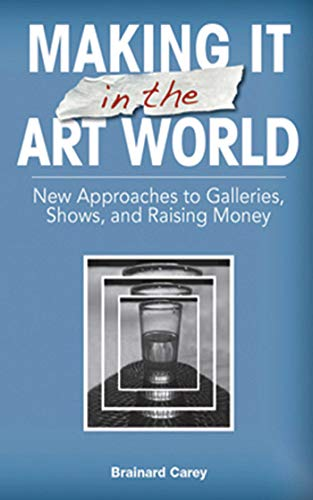 Making It in the Art World: New Approaches to Galleries, Shows, and Raising Money (English Edition)