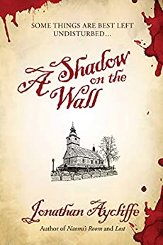 A Shadow on the Wall: A Novel by [Jonathan Aycliffe]