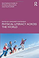 Physical Literacy across the World (Routledge Studies in Physical Education and Youth Sport)