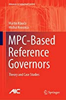 MPC-Based Reference Governors: Theory and Case Studies (Advances in Industrial Control)