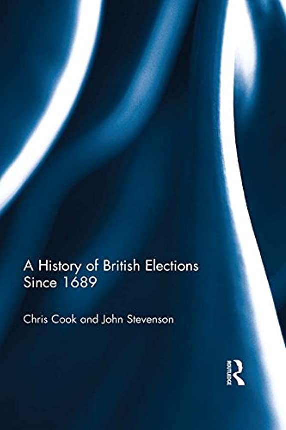 完全に乾く恩赦船乗りA History of British Elections since 1689 (English Edition)