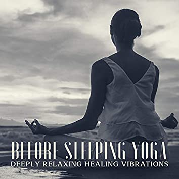 Before Sleeping Yoga - Deeply Relaxing Healing Vibrations for Deep Sleep, Meditation Music for Relax Mind Body, Reiki, Healing, Stress Relief
