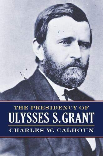 The Presidency of Ulysses S. Grant (American Presidency)