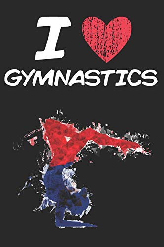I Love Gymnastics: A Classic Hobby or Passion Journal / Notebook / Diary. Perfect Gift for Birthday or Chirstmas Gift, Better then a Card.