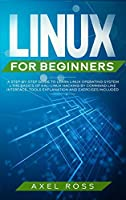 Linux for Beginners: A Step-By-Step Guide to Learn Linux Operating System + The Basics of Kali Linux Hacking by Command Line Interface. Tools Explanation and Exercises Included