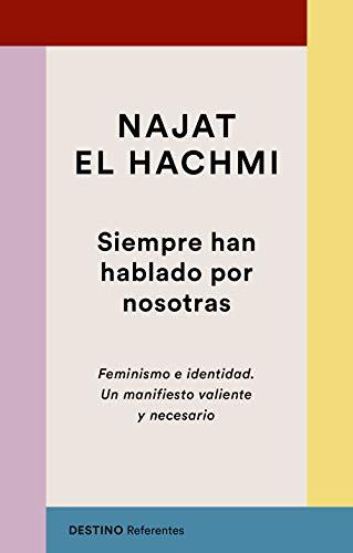 Siempre han hablado por nosotras: Feminismo e identidad. Un manifiesto valiente y necesario (Referentes)