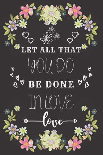 Let All That You do be Done in love: Notebook love With College Ruled Paper - Journal Notebook - Lined Paper - 120 Pages - Size : ' 6 x 9 ' inches