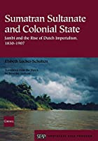 Sumatran Sultanate and Colonial State: Jambi and the Rise of Dutch Imperialism, 1830-1907 (Studies on Southeast Asia)