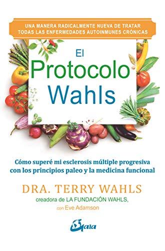 El Protocolo Wahls: Cómo superé mi esclerosis múltiple progresiva con los principios paleo y la medicina funcional (Salud natural) (Spanish Edition)