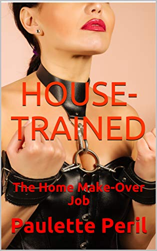 HOUSE-TRAINED: The Home Make-Over Job (English Edition)