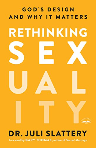 Compare Textbook Prices for Rethinking Sexuality: God's Design and Why It Matters  ISBN 9780735291478 by Slattery, Dr. Juli,Thomas, Gary