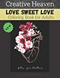 Creative heaven love sweet love coloring book: An adult coloring book of love,positive thinking,romance,fall in love,stress relief