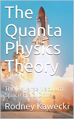 The Quanta Physics Theory: The Reverse Vacuum Space Field Drive