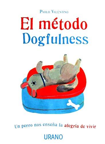 El Método Dogfulness: Un perro nos enseña la alegría de v