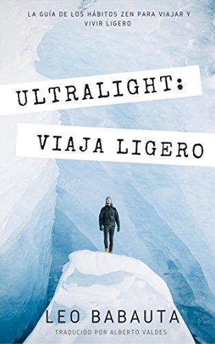 Ultralight: La guía de los Hábitos Zen para viajar y vivir ligero.