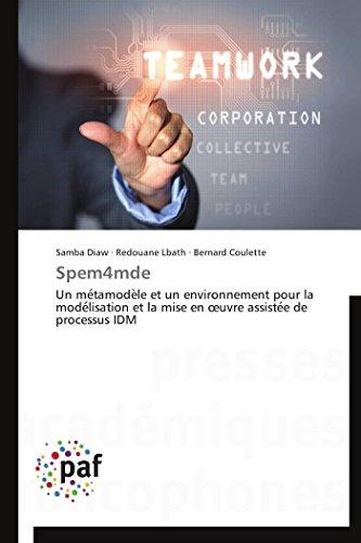 Spem4mde: Un métamodèle et un environnement pour la modélisation et la mise en œuvre assistée de processus IDM (Omn.Pres.Franc.)