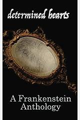 Determined Hearts: A Frankenstein Anthology Paperback