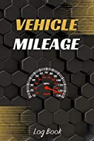 Vehicle Mileage Log Book: Driver's Log Book - Gas mileage log - Car notebook - Auto Log Book - Car Maintenance Log Book - Vehicle Expense Log