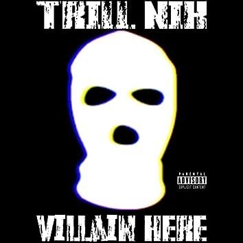 The Villain Here