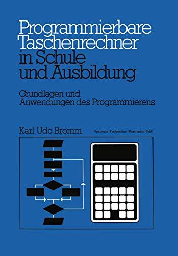 Programmierbare Taschenrechner in Schule und Ausbildung: Grundlagen und Anwendungen des Programmierens