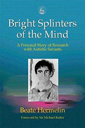 Bright Splinters of the Mind: A Personal Story of Research with Autistic Savants