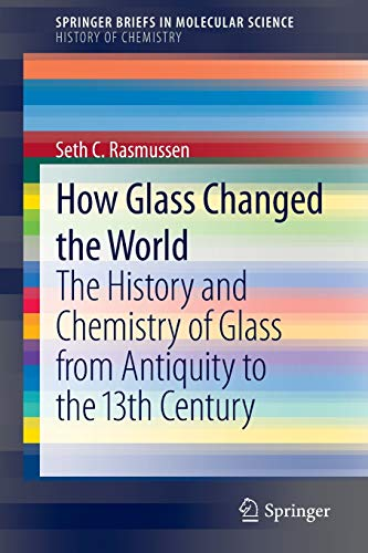 How Glass Changed the World: The History and Chemistry of Glass from Antiquity to the 13th Century (SpringerBriefs in Mo