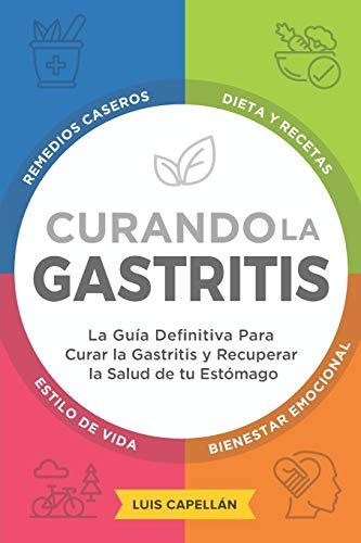 Curando La Gastritis: La Guía Definitiva Para Curar la Gastritis y Recuperar la Salud de tu Estóma