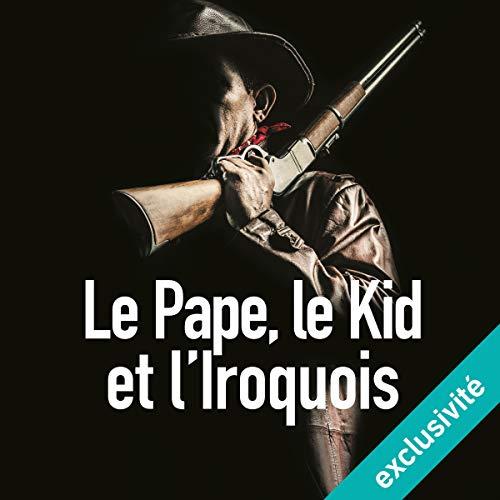 Le Pape, le Kid et l'Iroquois audiobook cover art