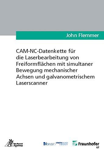 CAM-NC-Datenkette für die Laserbearbeitung von Freiformflächen mit simultaner Bewegung mechanischer Achsen und galvanometrischem Laserscanner (Ergebnisse aus der Lasertechnik)