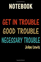 Good Trouble Necessary Trouble John Lewis Notebook: Good Trouble Necessary Trouble John Lewis Notebook
