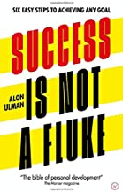 Success is Not a Fluke: Six Easy Steps to Achieving Any Goal