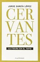 Cervantes : la figura en el tapiz