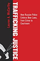 Trafficking Justice: How Russian Police Enforce New Laws, from Crime to Courtroom