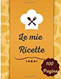 Le mie RICETTE 100 Pagine: Quaderno Ricette Da Scrivere Per 100 Ricetta Contiene Sommario | Ricettario Da Scrivere 100 Pagine da Riempire | Dimensioni del ricettario 21,59 cm x 27,94 cm | Idea regalo