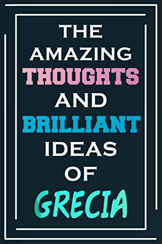 The Amazing Thoughts And Brilliant Ideas Of Grecia: Blank Lined Notebook | Personalized Name Gifts