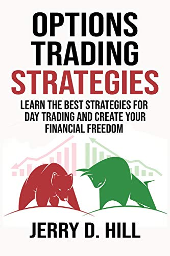 Options Trading Strategies: Learn the Best Strategies for Day Trading and Create Your Financial Freedom