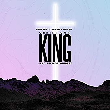 Christ Our King (feat. Belinda Windley)