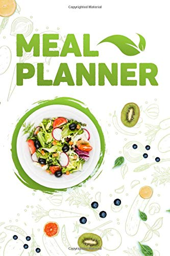 Meal Planner: Note Weekly Your Healthy Meals, 52 Week Food Prep Journal And Recipes Diary Calendar For Picky Eaters, Create Own Grocery List, Breakfast Ideas, Dinners And Lunch Plan Every Day