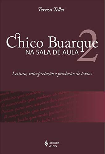 Chico Buarque na sala de aula 2: Leitura, interpretação e produção de textos: Volume 2
