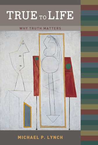 True to Life: Why Truth Matters (A Bradford Book)