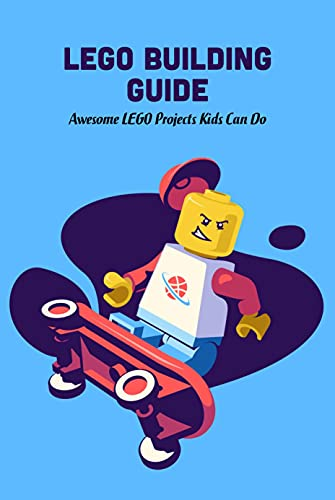 Lego Building Guide: Awesome LEGO Projects Kids Can Do: LEGO Building Ideas for Kids (English Edition)